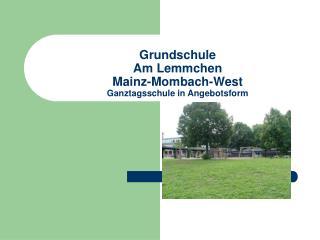 Grundschule  Am Lemmchen  Mainz-Mombach-West Ganztagsschule in Angebotsform