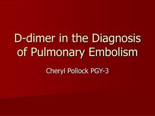 D-dimer in the Diagnosis of Pulmonary Embolism