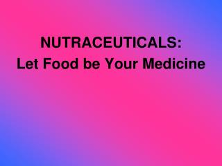NUTRACEUTICALS:  Let Food be Your Medicine