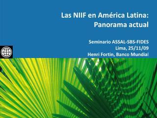 Las NIIF en Am�rica  Latina:  Panorama actual Seminario ASSAL-SBS-FIDES Lima, 25/11/09