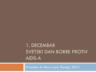 1.  Decembar svetski dan borbe protiv  AIDS-a