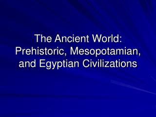 The Ancient World: Prehistoric, Mesopotamian, and Egyptian Civilizations