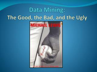 Data Mining:  The Good, the Bad, and the Ugly