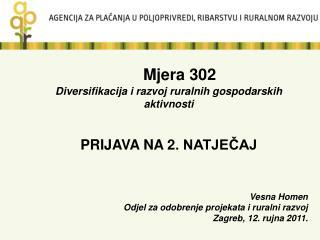 Mjera 302 Diversifikacija i razvoj ruralnih gospodarskih aktivnosti PRIJAVA NA 2. NATJEČAJ