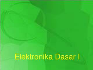 Elektronika Dasar I