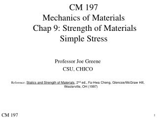 CM 197 Mechanics of Materials  Chap 9: Strength of Materials  Simple Stress