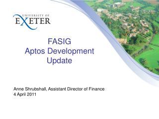 FASIG Aptos Development Update Anne  Shrubshall ,  Assistant Director of Finance 4 April 2011