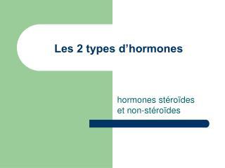 Les 2 types d'hormones