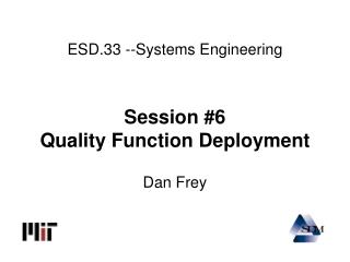 ESD.33 --Systems Engineering Session #6 Quality Function Deployment