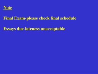 Note Final Exam-please check final schedule Essays due-lateness unacceptable
