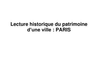 Lecture historique du patrimoine d'une ville: PARIS