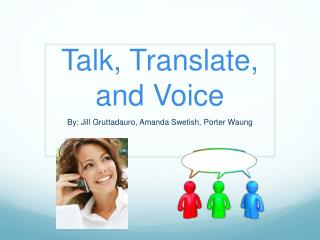 Talk, Translate, and Voice