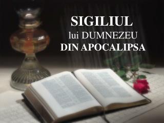 SIGILIUL lui DUMNEZEU DIN APOCALIPSA