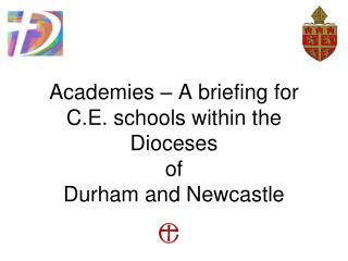 Academies – A briefing for C.E. schools within the Dioceses  of  Durham and Newcastle