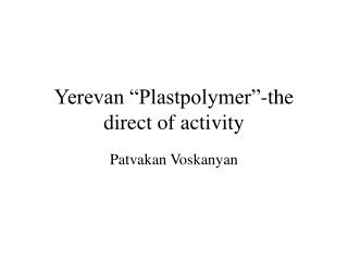 "Yerevan ""Plastpolymer""-the direct of activity"