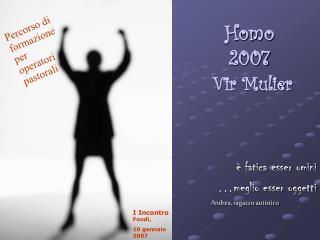 Homo 2007 Vir Mulier