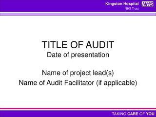 TITLE OF AUDIT Date of presentation