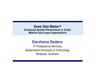 Darshana Sedera IT Professional Services Queensland University of Technology Brisbane, Australia
