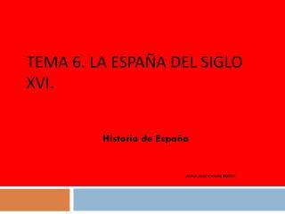 TEMA 6. LA ESPAÑA DEL SIGLO XVI.