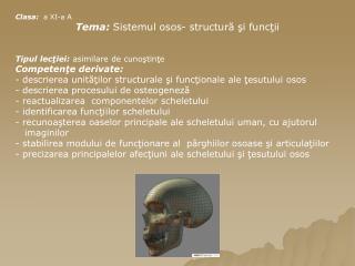 Clasa :   a XI-a A Tema:  Sistemul osos- structură şi funcţii