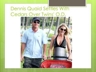 Dennis Quaid Settles With Cedars Over Twins'  O.D .