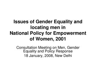 Issues of Gender Equality and locating men in  National Policy for Empowerment of Women, 2001