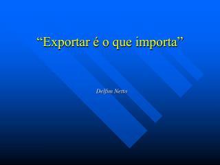 �Exportar � o que importa�