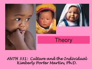 ANTH 331:  Culture and the Individual Kimberly Porter Martin, Ph.D.