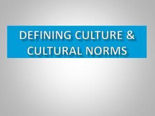 Defining culture & Cultural Norms