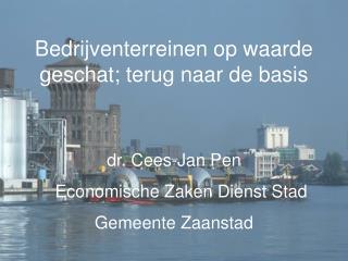 Bedrijventerreinen op waarde geschat; terug naar de basis dr. Cees-Jan Pen