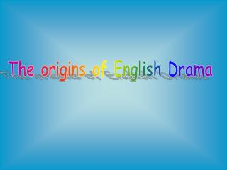 The origins of English Drama
