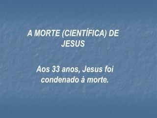 A MORTE (CIENTÍFICA) DE JESUS
