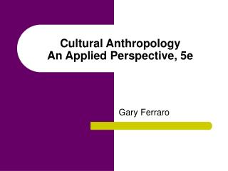 Cultural Anthropology An Applied Perspective, 5e