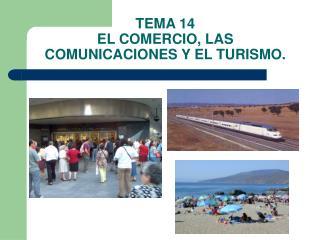 TEMA 14 EL COMERCIO, LAS COMUNICACIONES Y EL TURISMO.