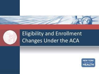 Eligibility and Enrollment Changes Under the ACA