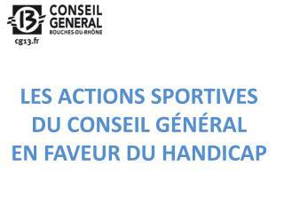 LES ACTIONS SPORTIVES DU CONSEIL GÉNÉRAL  EN FAVEUR DU HANDICAP