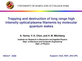 S. Varma, Y.-H. Chen, and H. M. Milchberg  Institute for Research in Electronics and Applied Physics Dept. of Electrical
