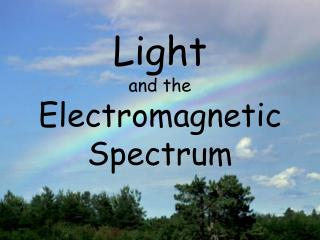 Light  and the  Electromagnetic Spectrum