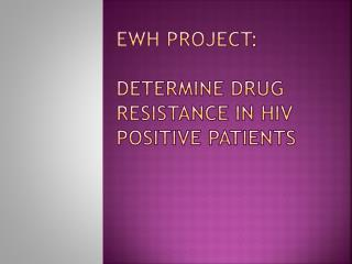 EWH Project : Determine drug resistance in hiv positive patients