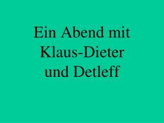Ein Abend mit Klaus-Dieter und Detleff