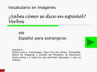 Vocabulario en imágenes ¿Sabes cómo se dice en español? Verbos
