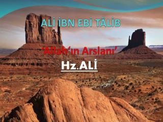 ALİ İBN EBİ TÂLİB  'Allah' ın Arslanı '