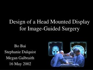 Design of a Head Mounted Display  for Image-Guided Surgery