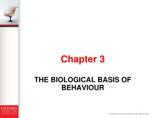 THE BIOLOGICAL BASIS OF BEHAVIOUR