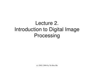 Lecture 2.  Introduction to Digital Image Processing