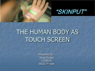 THE HUMAN BODY AS  TOUCH SCREEN