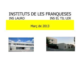INSTITUTS DE LES FRANQUESES  INS LAURO                          INS EL TIL·LER