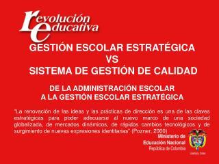 GESTIÓN ESCOLAR ESTRATÉGICA  VS  SISTEMA DE GESTIÓN DE CALIDAD DE LA ADMINISTRACIÓN ESCOLAR