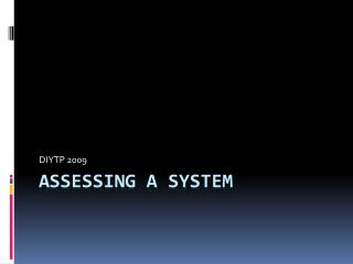 Assessing a System