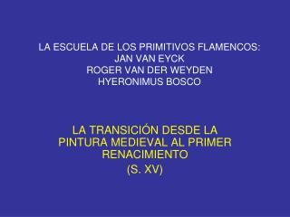 LA ESCUELA DE LOS PRIMITIVOS FLAMENCOS: JAN VAN EYCK ROGER VAN DER WEYDEN HYERONIMUS BOSCO